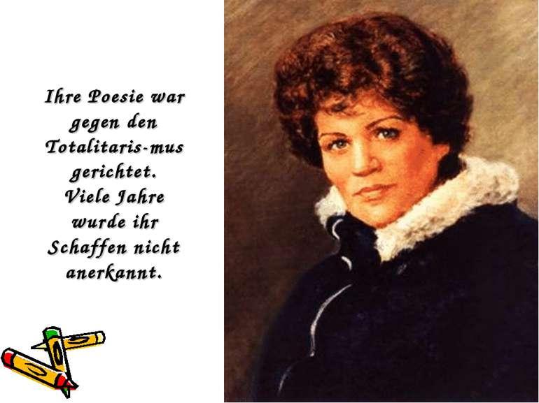 Ihre Poesie war gegen den Totalitaris mus gerichtet. Viele Jahre wurde ihr Sc...