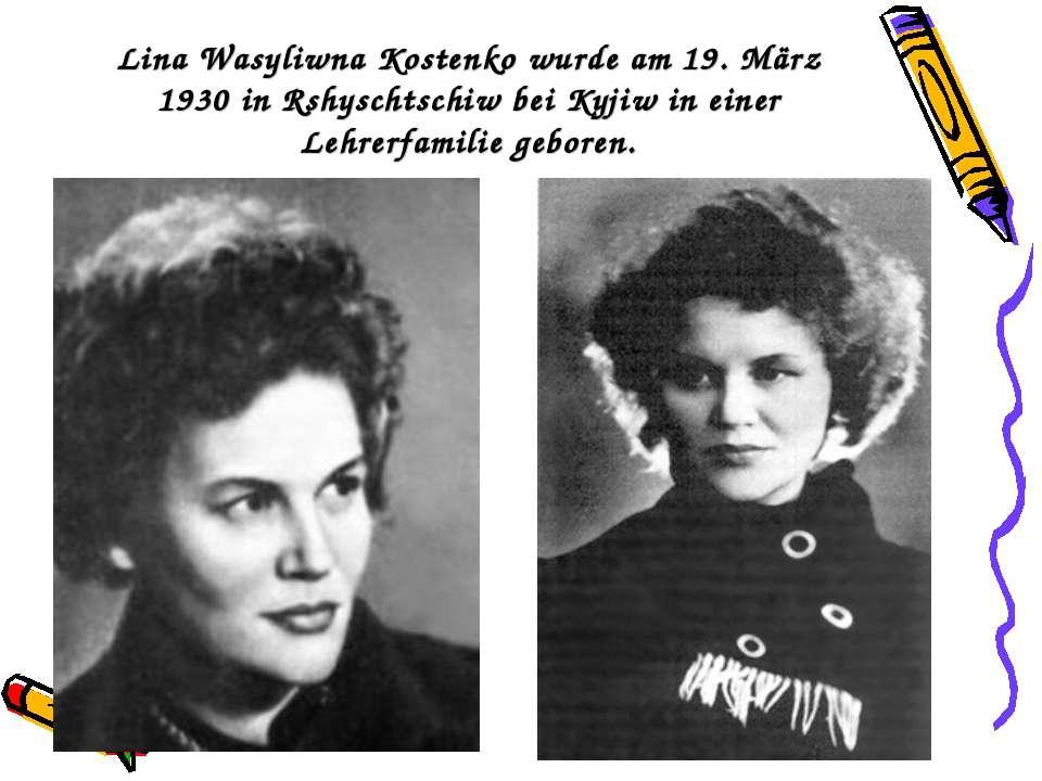Lina Wasyliwna Kostenko wurde am 19. März 1930 in Rshyschtschiw bei Kyjiw in ...