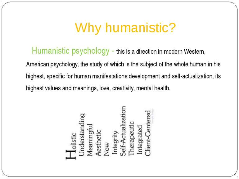 Why humanistic? Humanistic psychology - this is a direction in modern Western...