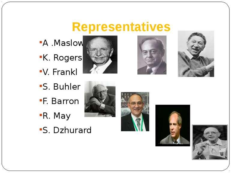 Representatives A .Maslow K. Rogers V. Frankl S. Buhler F. Barron R. May S. D...