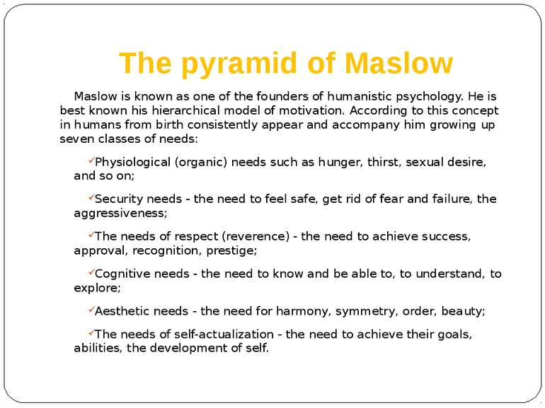 The pyramid of Maslow Maslow is known as one of the founders of humanistic ps...