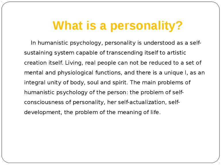 What is a personality? In humanistic psychology, personality is understood as...