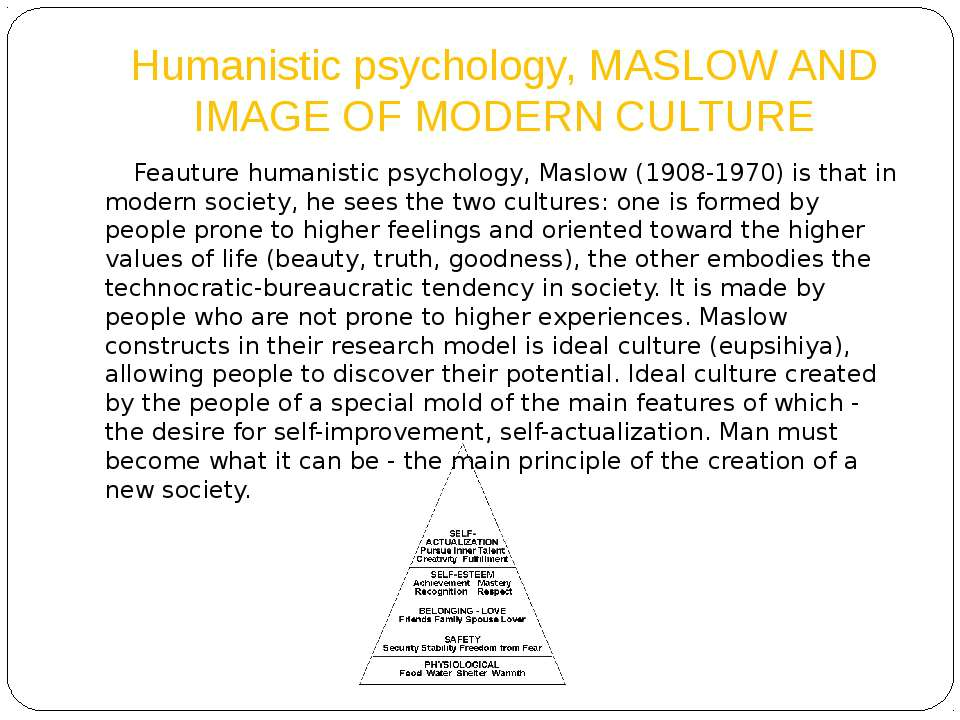Humanistic psychology, MASLOW AND IMAGE OF MODERN CULTURE Feauture humanistic...