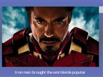 Iron man brought the worldwide popular