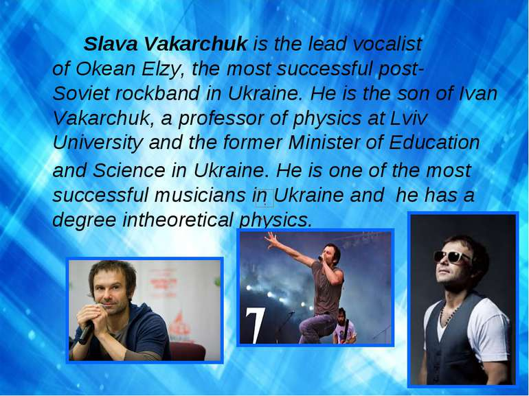Slava Vakarchuk is the lead vocalist of Okean Elzy, the most successful post-...