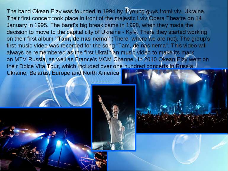 The band Okean Elzy was founded in 1994 by 4 young guys fromLviv, Ukraine. Th...