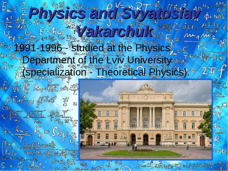 Physics and Svyatoslav Vakarchuk 1991-1996 - studied at the Physics Departmen...
