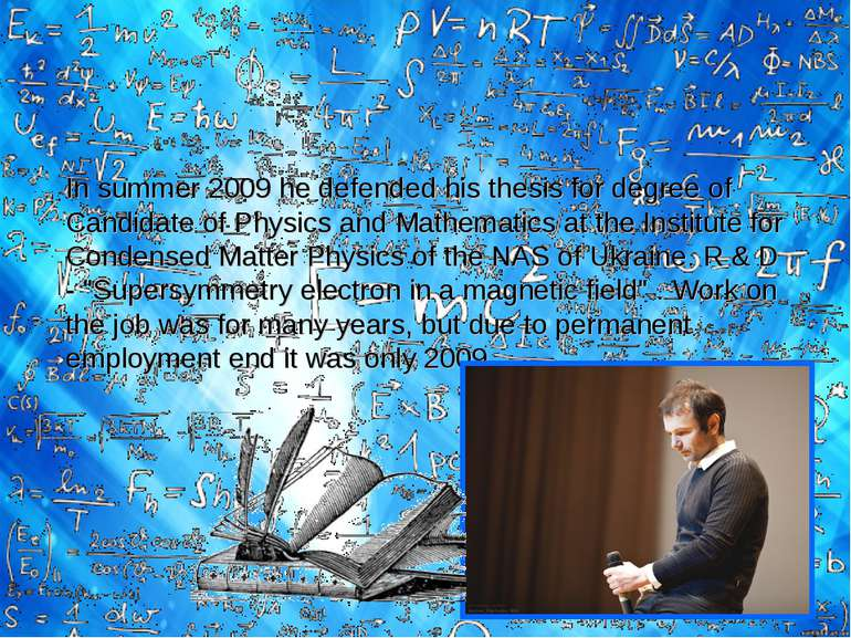 In summer 2009 he defended his thesis for degree of Candidate of Physics and ...