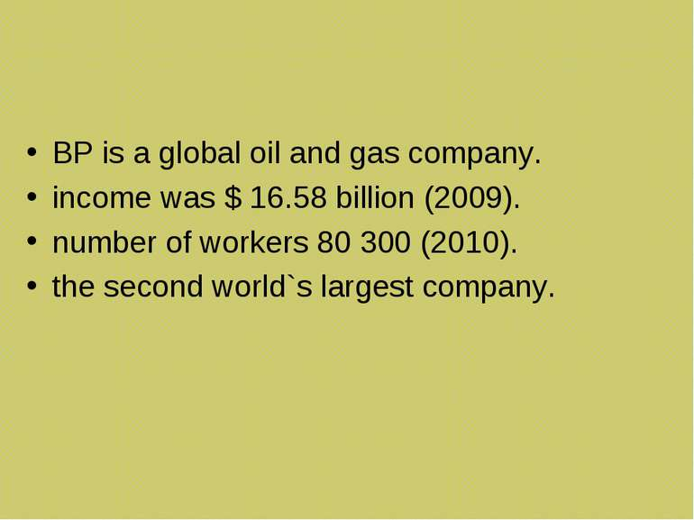 BP is a global oil and gas company. income was $ 16.58 billion (2009). number...