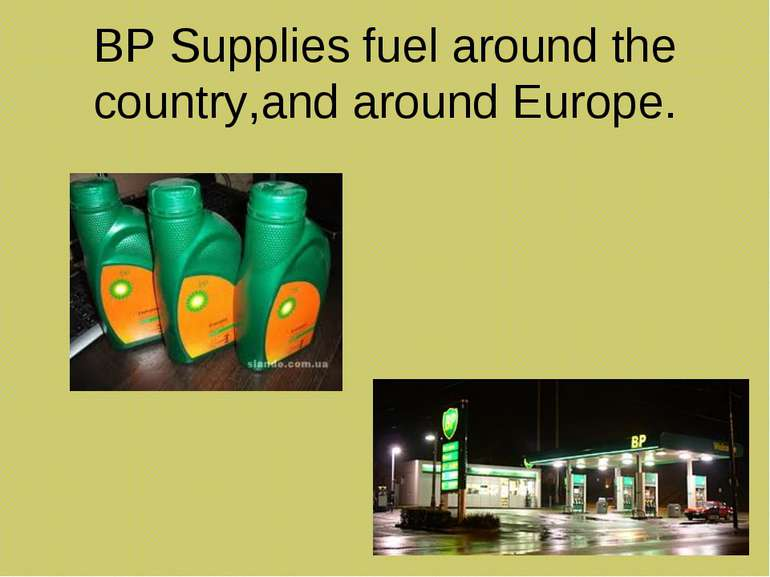 BP Supplies fuel around the country,and around Europe.