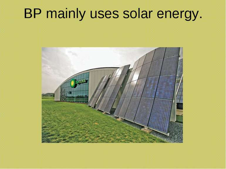 BP mainly uses solar energy.