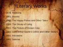Literary Works 1878: Ravenna 1881: Poems 1888: The Happy Prince and Other Tal...