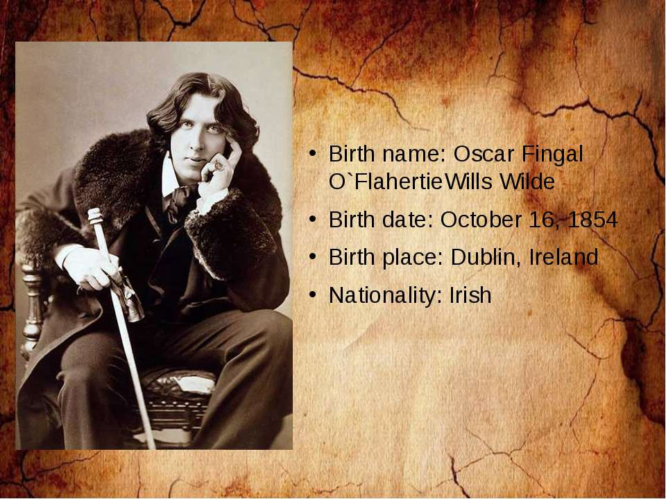 Birth name: Oscar Fingal O`FlahertieWills Wilde Birth date: October 16, 1854 ...