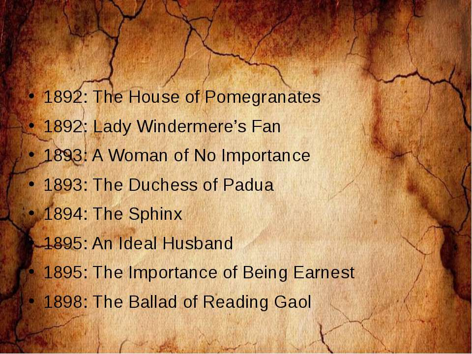 1892: The House of Pomegranates 1892: Lady Windermere's Fan 1893: A Woman of ...