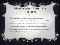 Photography (Early 19th Century) Leonardo da Vinci had described the camera o...