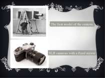 The first model of the camera. SLR cameras with a fixed mirror