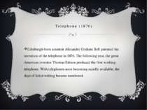 Telephone (1876) Edinburgh-born scientist Alexander Graham Bell patented his ...