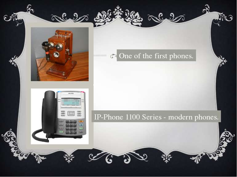 One of the first phones. IP-Phone 1100 Series - modern phones.