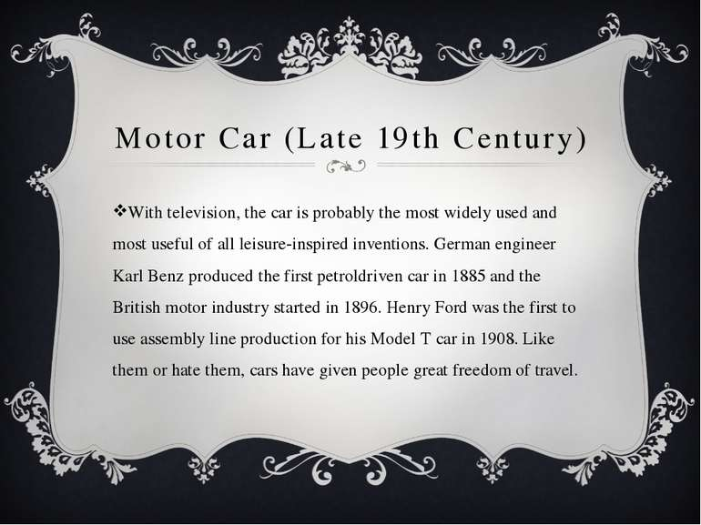 Motor Car (Late 19th Century) With television, the car is probably the most w...