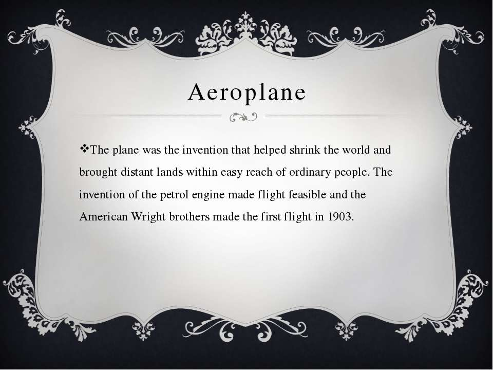 Aeroplane The plane was the invention that helped shrink the world and brough...
