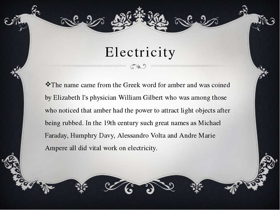 Electricity The name came from the Greek word for amber and was coined by Eli...
