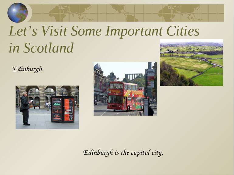 Let's Visit Some Important Cities in Scotland Edinburgh Edinburgh is the capi...