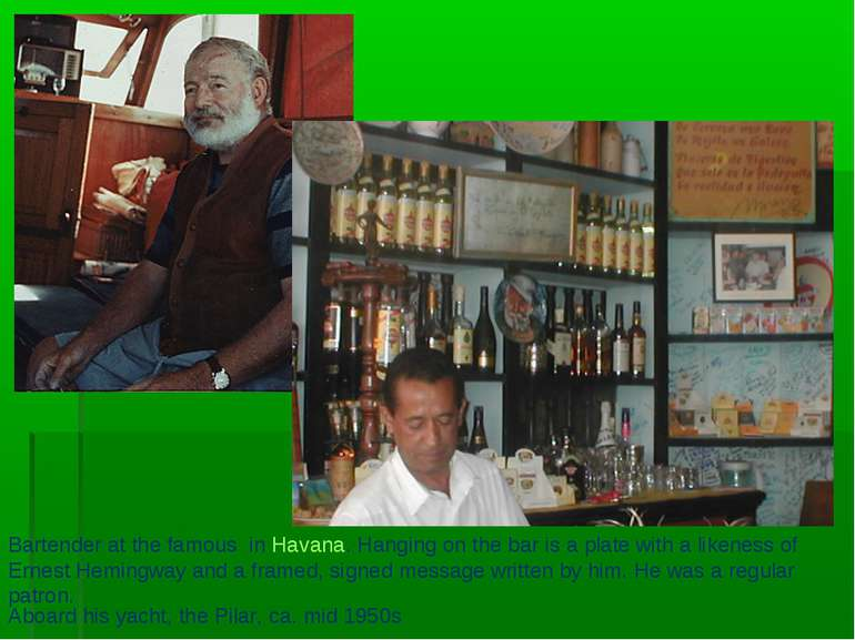 Aboard his yacht, the Pilar, ca. mid 1950s Bartender at the famous in Havana....