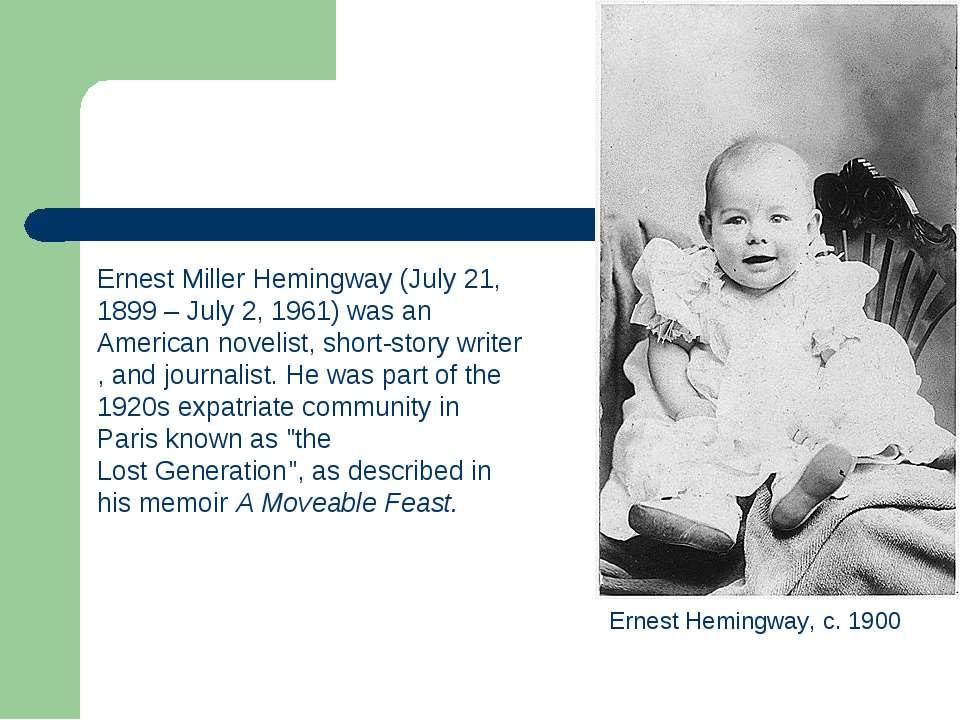 Ernest Miller Hemingway (July 21, 1899 – July 2, 1961) was an American noveli...