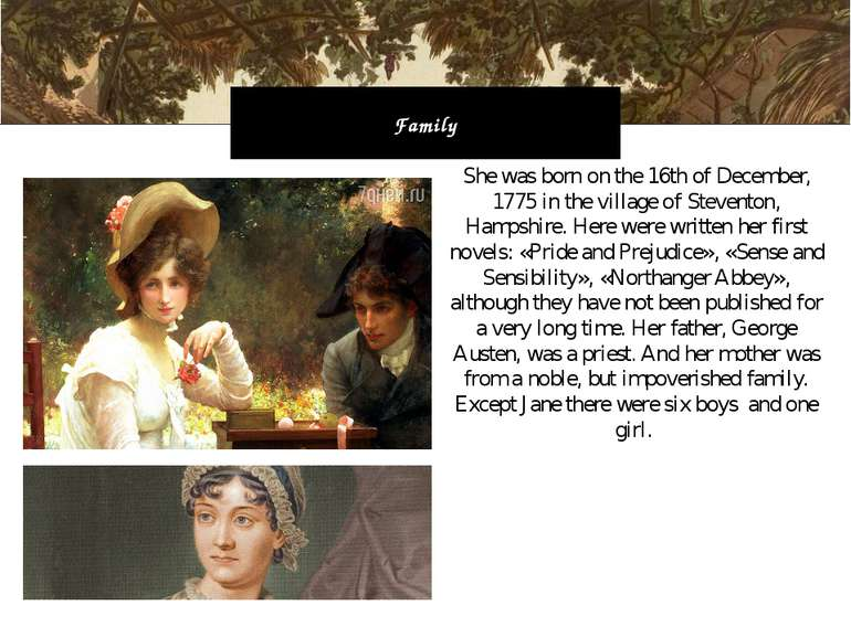 She was born on the 16th of December, 1775 in the village of Steventon, Hamps...
