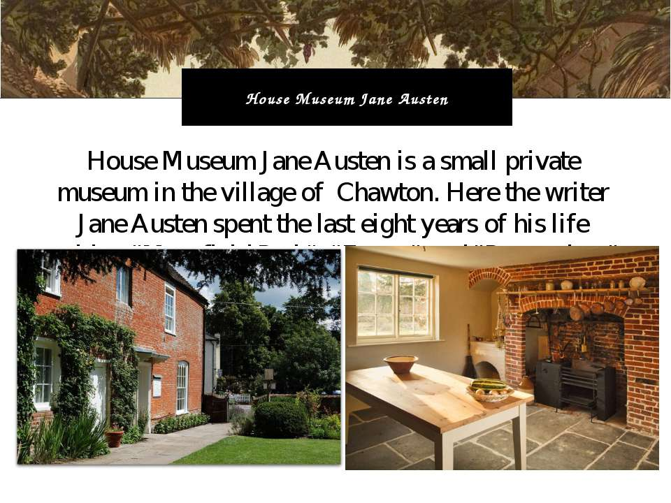 House Museum Jane Austen is a small private museum in the village of Chawton....
