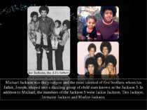 Michael Jackson was the youngest and the most talented of five brothers whom ...