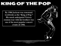 "By 1984 Jackson was renowned worldwide as the ""King of Pop."" His much anticip..."