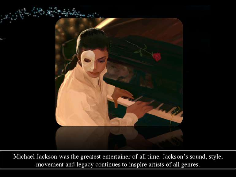 Michael Jackson was the greatest entertainer of all time. Jackson's sound, st...