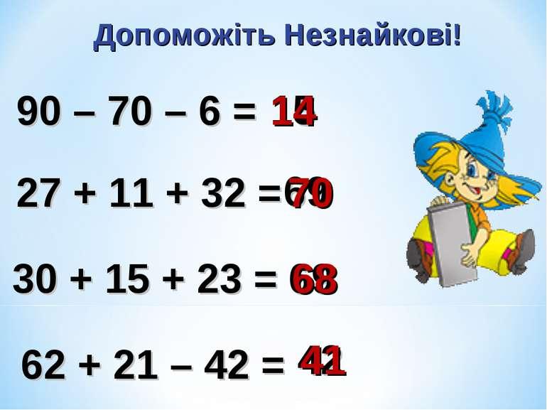 90 – 70 – 6 = 27 + 11 + 32 = 30 + 15 + 23 = 62 + 21 – 42 = Допоможіть Незнайк...