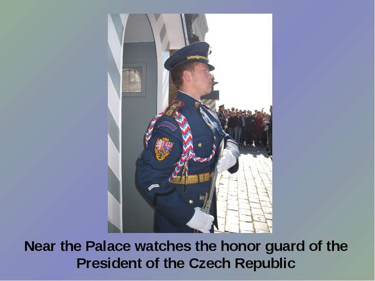 Near the Palace watches the honor guard of the President of the Czech Republic