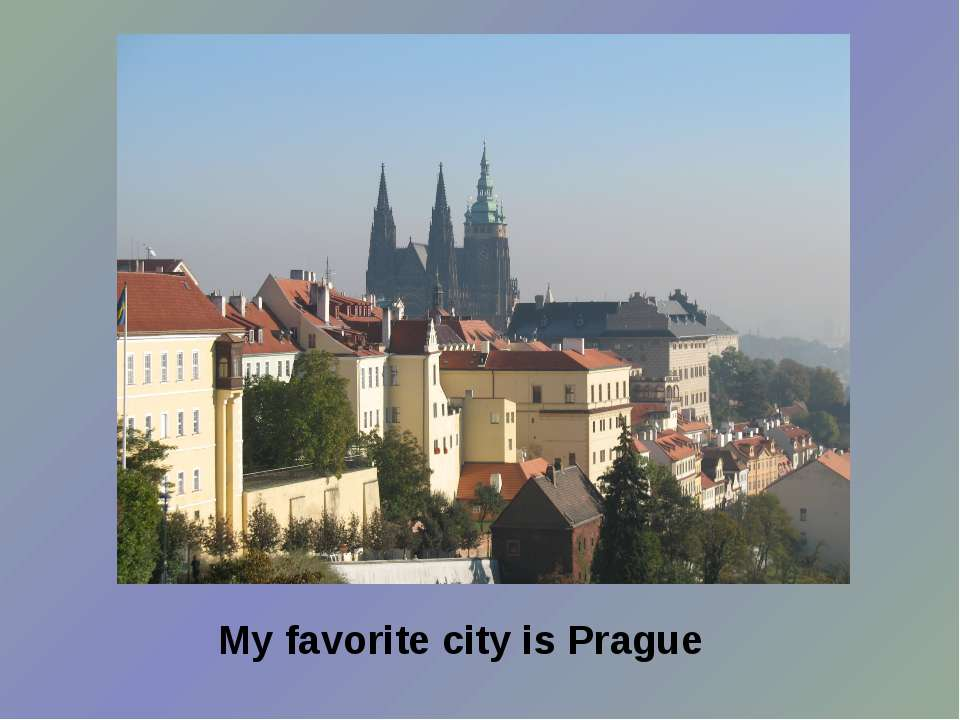 My favorite city is Prague