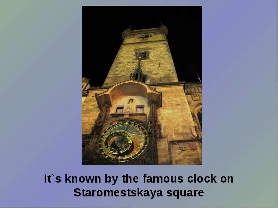 It`s known by the famous clock on Staromestskaya square