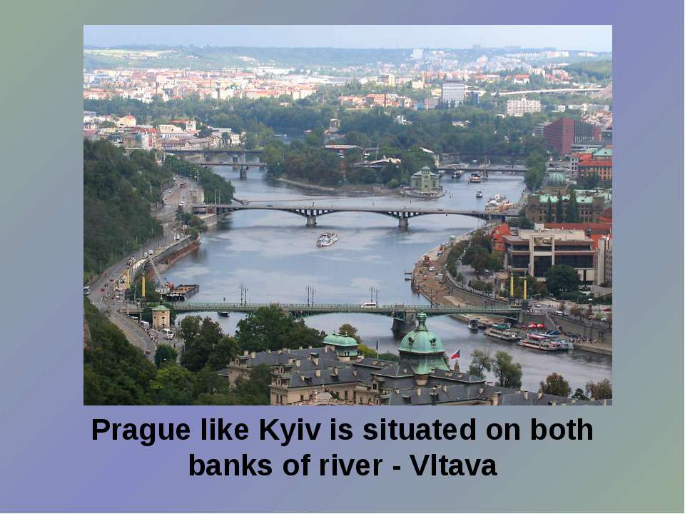 Prague like Kyiv is situated on both banks of river - Vltava