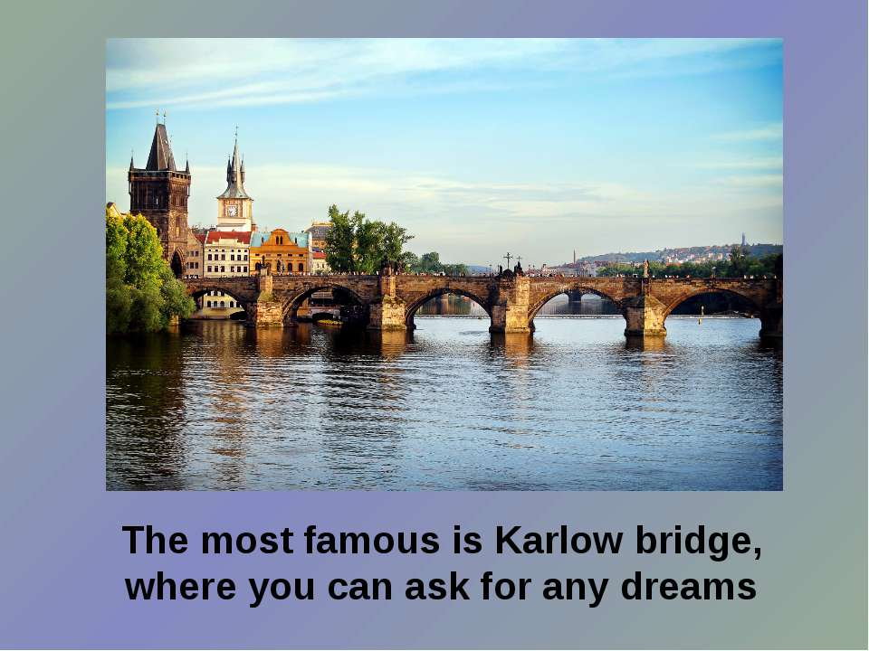 The most famous is Karlow bridge, where you can ask for any dreams