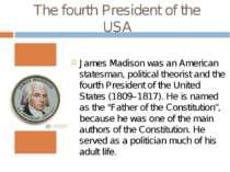 The fourth President of the USA James Madison was an American statesman, poli...