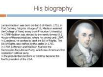 His biography James Madison was born on the16 of March, 1751, in Port Conway,...