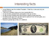 Interesting facts James Madison was the smallest President – 5 feet four inch...