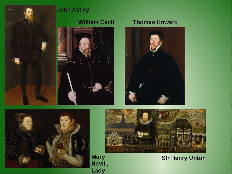 John Astley Mary Nevill, Lady Dacre William Cecil Thomas Howard Sir Henry Unton