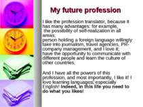 My future profession I like the profession translator, because it has many ad...