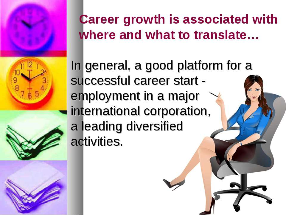 Career growth is associated with where and what to translate… In general, a g...