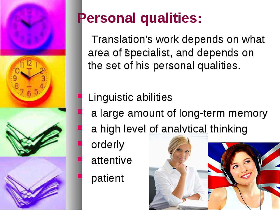 Personal qualities: Translation's work depends on what area of specialist, an...