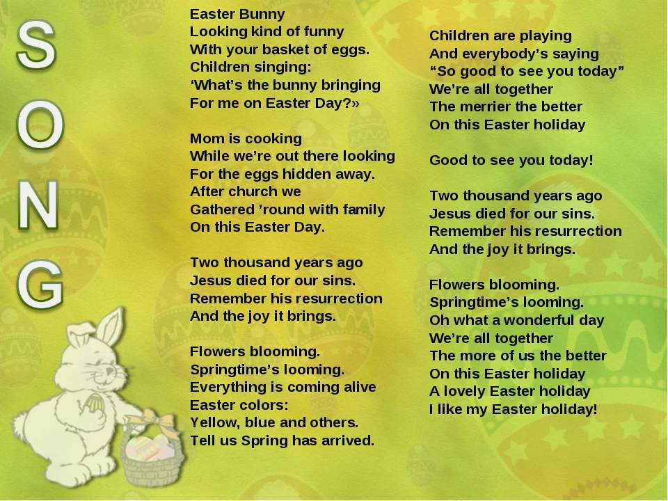 Easter Bunny Looking kind of funny With your basket of eggs. Children singing...