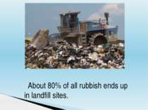 About 80% of all rubbish ends up in landfill sites.