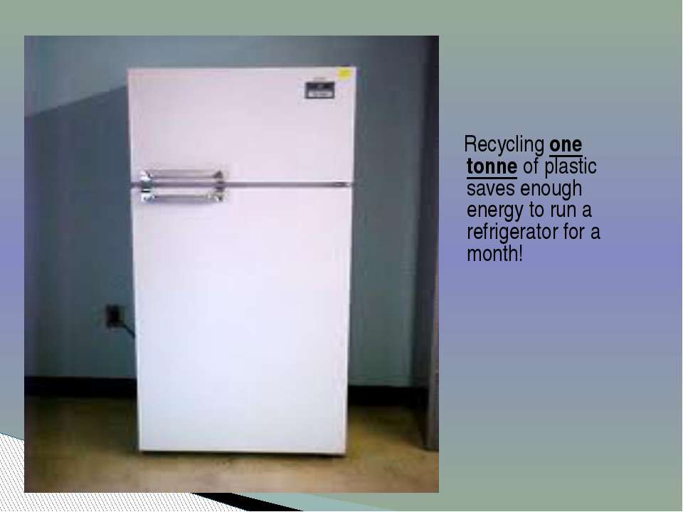 Recycling one tonne of plastic saves enough energy to run a refrigerator for ...