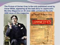 The Picture of Dorian Gray is the only published novel by Oscar Wilde, appear...